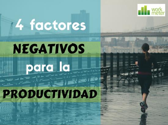 4 Factores negativos para la productividad