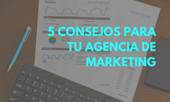 5 consejos a implantar en tu agencia de marketing