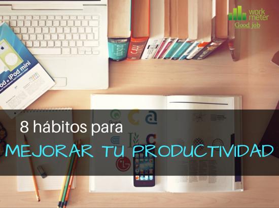 8 hábitos para mejorar tu productividad