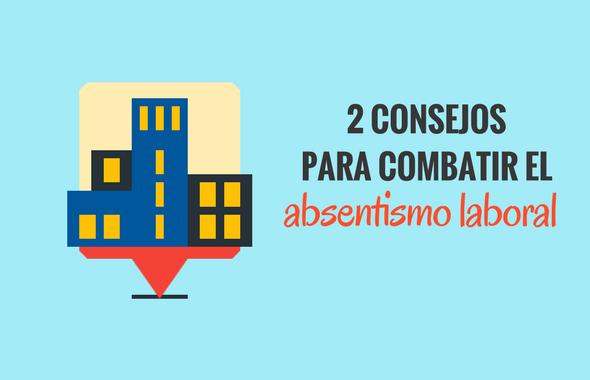 2 Consejos para disminuir el absentismo laboral