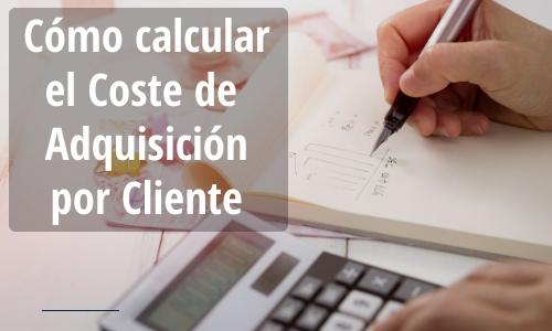Cómo calcular el Coste de Adquisición de un Cliente (CAC)