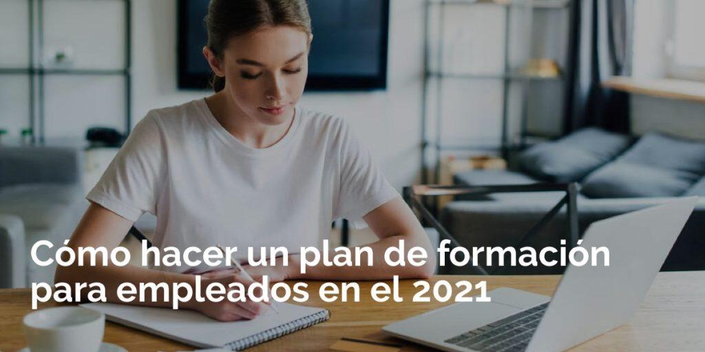 Cómo hacer un plan de formación para empleados en el 2021