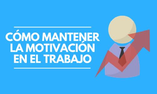 4 hábitos para mantener la motivación en el trabajo