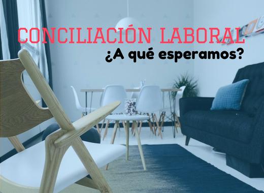 Conciliación laboral ¿A qué esperamos?