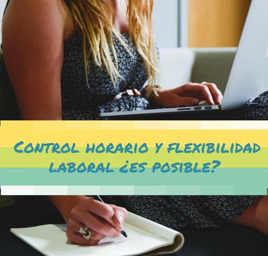 Control horario y flexibilidad laboral ¿es posible?