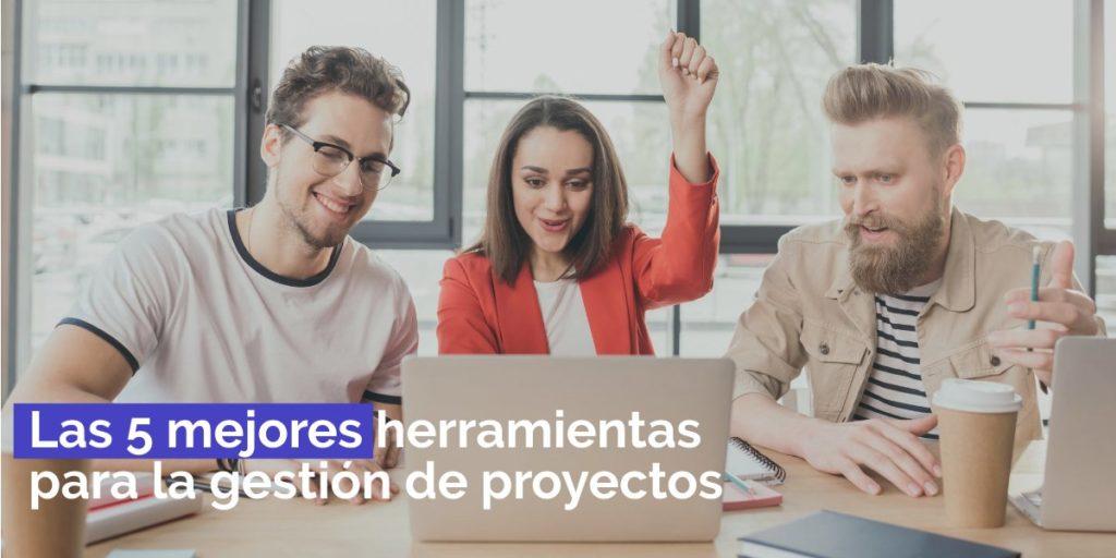 Herramientas de gestión de proyectos: Las 5 mejores