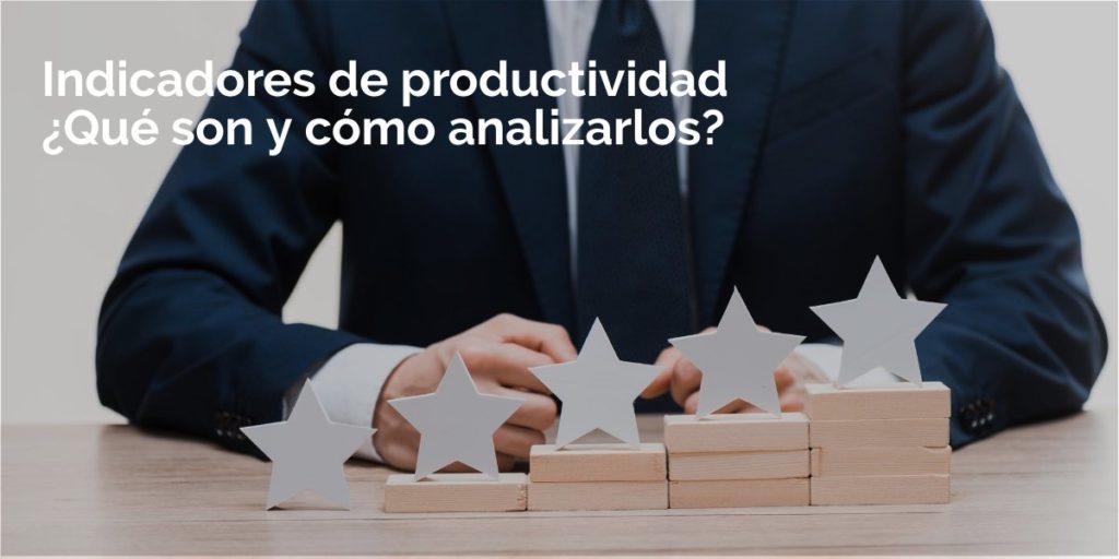 ¿Cuáles son los indicadores de productividad en una empresa?