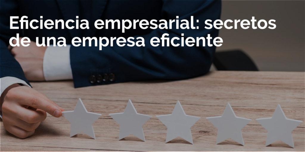 Eficiencia empresarial: secretos de una empresa eficiente