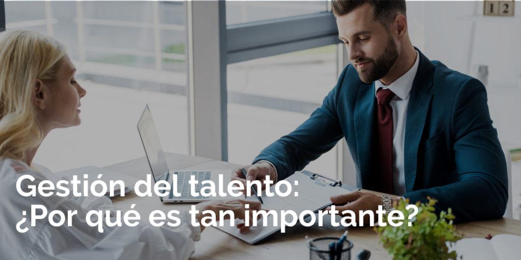 Gestión del talento: ¿Por qué es tan importante?