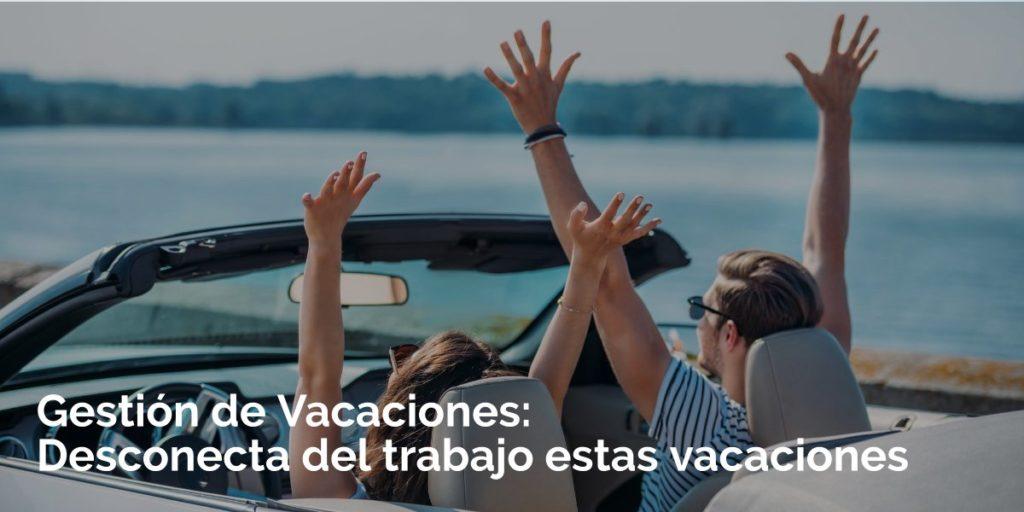 Gestión de Vacaciones: Desconecta del trabajo estas vacaciones