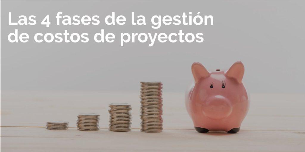 Las 4 fases de la gestión de costes de proyectos