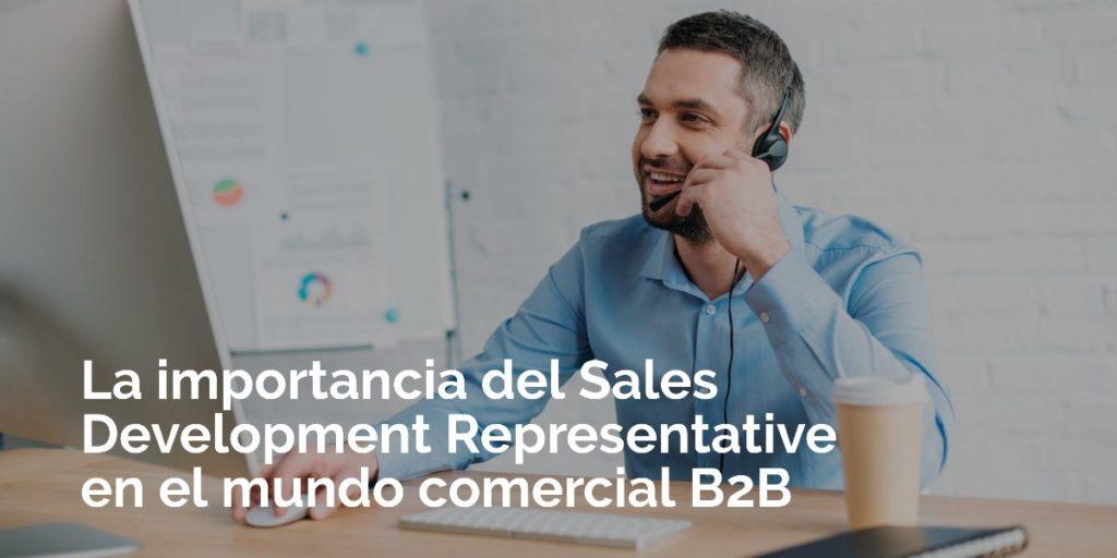 La importancia del Sales Development Representative en el mundo comercial B2B