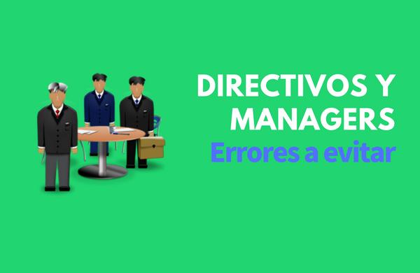 Errores a evitar por parte de directivos y managers