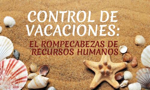 Control de vacaciones: el rompecabezas de Recursos Humanos