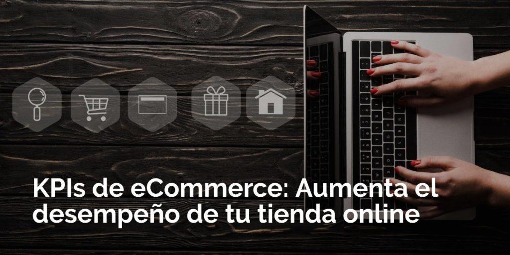 KPIs de eCommerce: Aumenta el desempeño de tu tienda online
