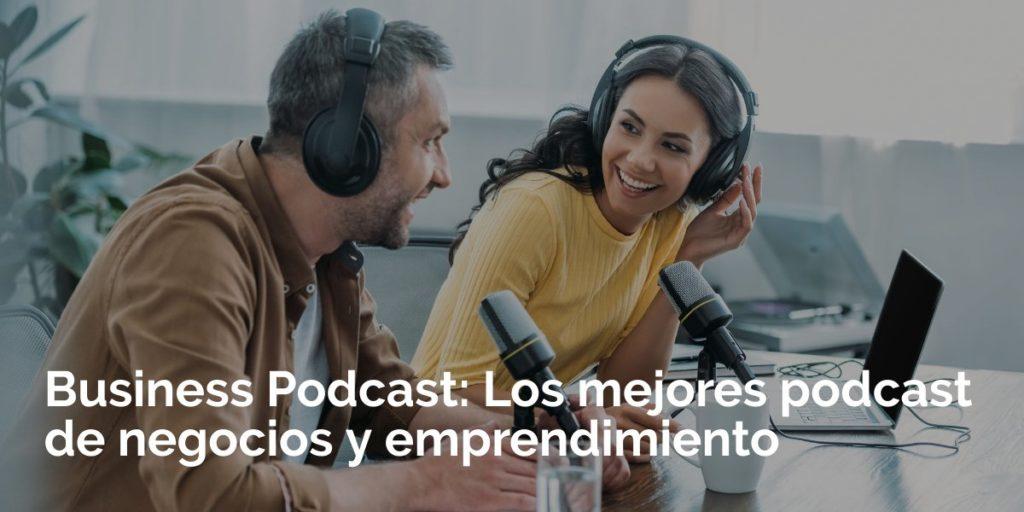 Business Podcast: Los mejores podcast de negocios y emprendimiento