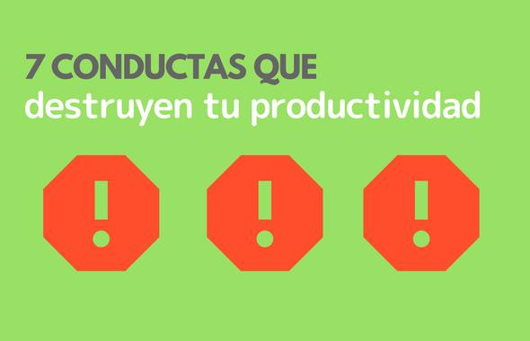 7 conductas que destruyen tu productividad