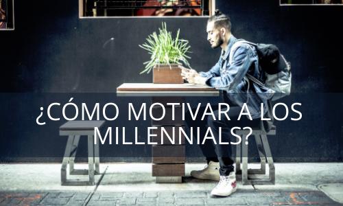 ¿Cómo motivar a los Millennials?