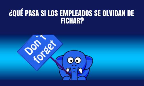 Registro de Jornada ¿Qué pasa si los empleados se olvidan de fichar?