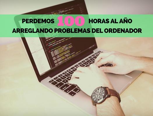 Perdemos 100 horas al año arreglando problemas del ordenador