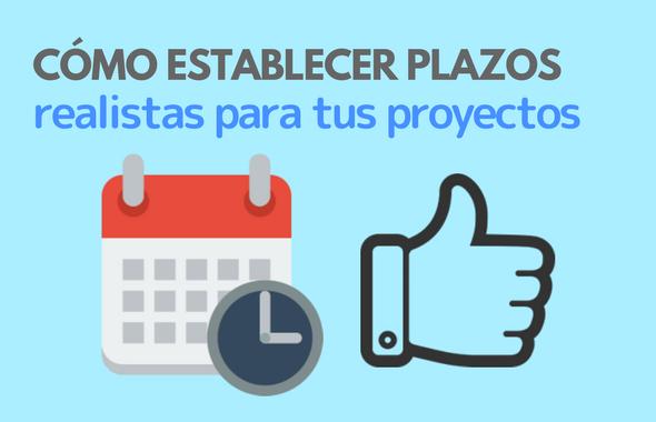 Cómo establecer plazos realistas y correctos para tus proyectos