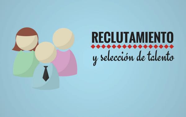 Reclutamiento y selección de talento: una nueva visión