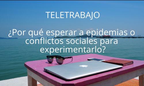 Teletrabajo ¿Por qué esperar a epidemias o conflictos sociales para experimentarlo?