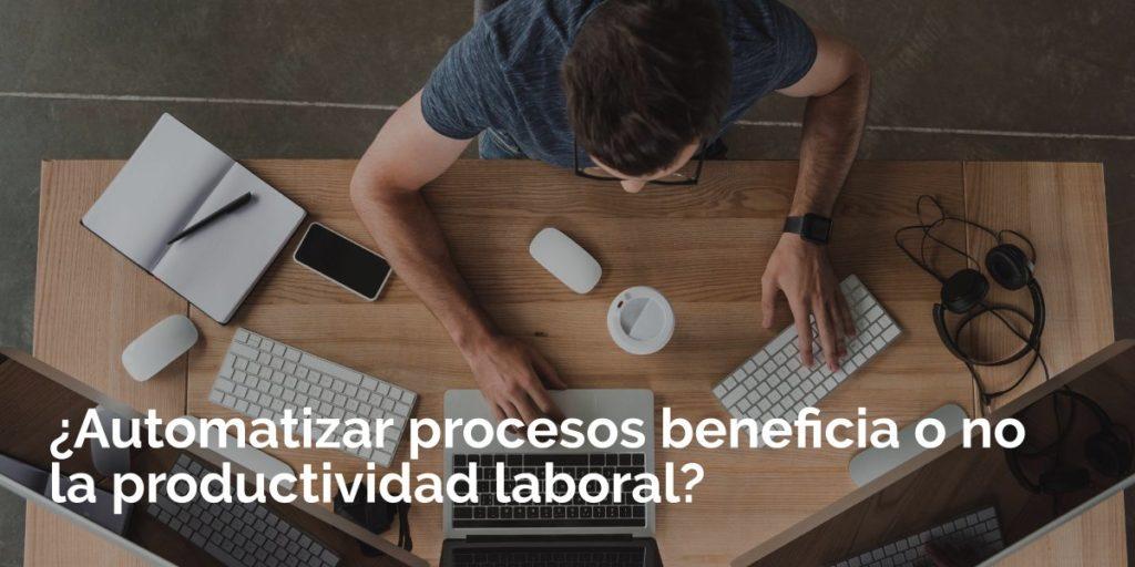 ¿Automatizar procesos beneficia o no la productividad laboral?