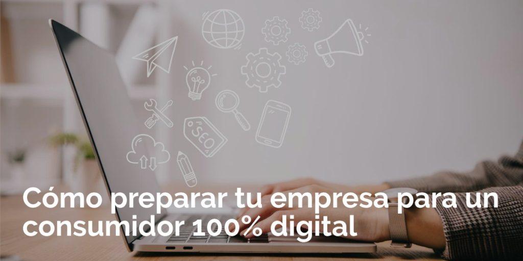 Cómo preparar tu empresa para un consumidor digital