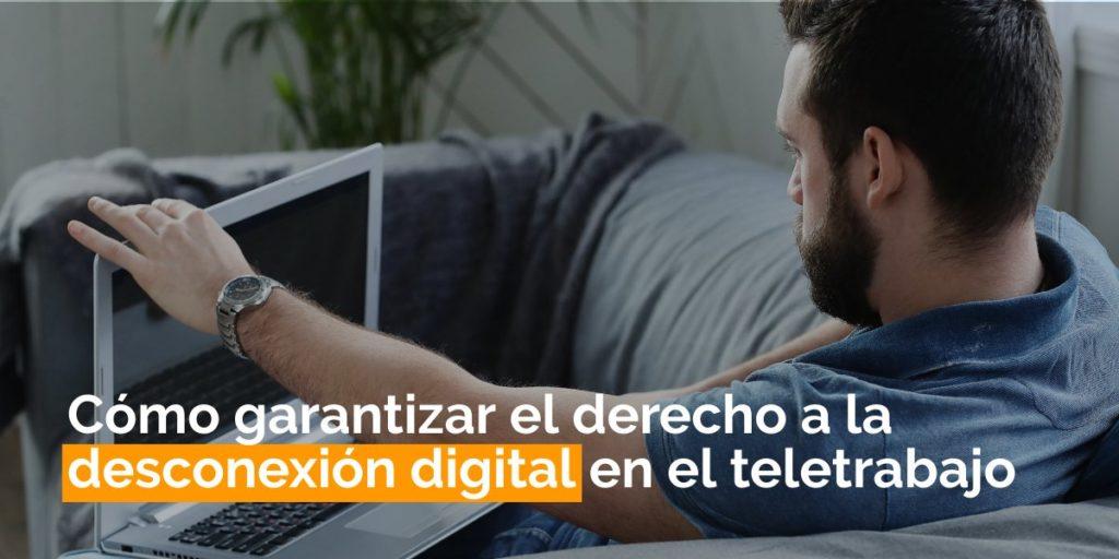 Cómo garantizar el derecho a la desconexión digital en el teletrabajo