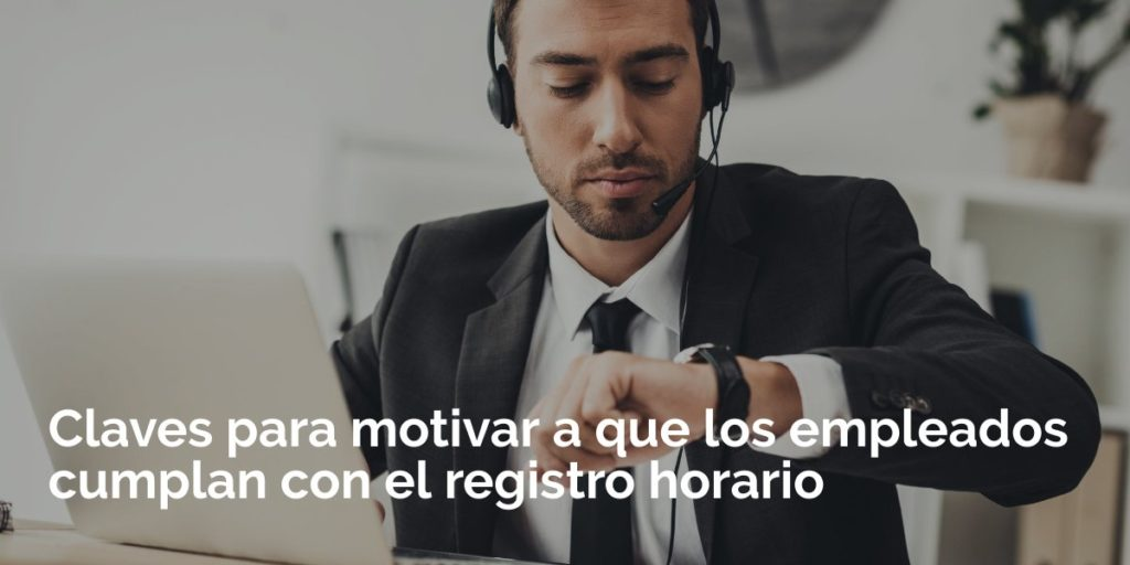 Claves para motivar a que los empleados cumplan el registro horario
