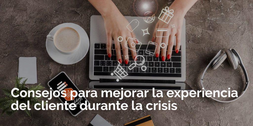 Consejos para mejorar la experiencia del cliente durante la crisis