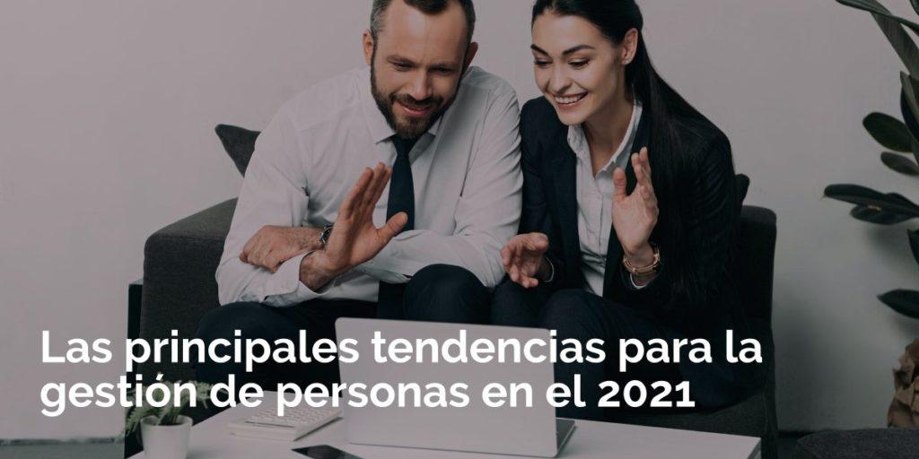 Las principales tendencias para la gestión de personas en el 2021