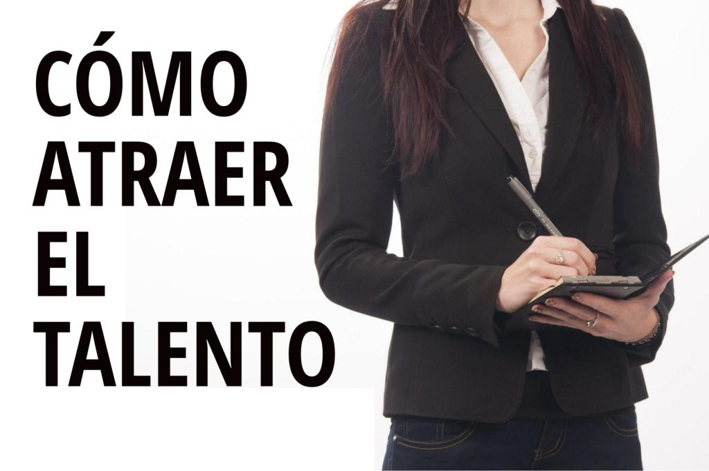 Gestión del talento: Cómo atraer (y retener) el talento en tu empresa