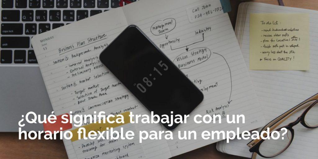 ¿Qué significa trabajar con un horario flexible para un empleado?