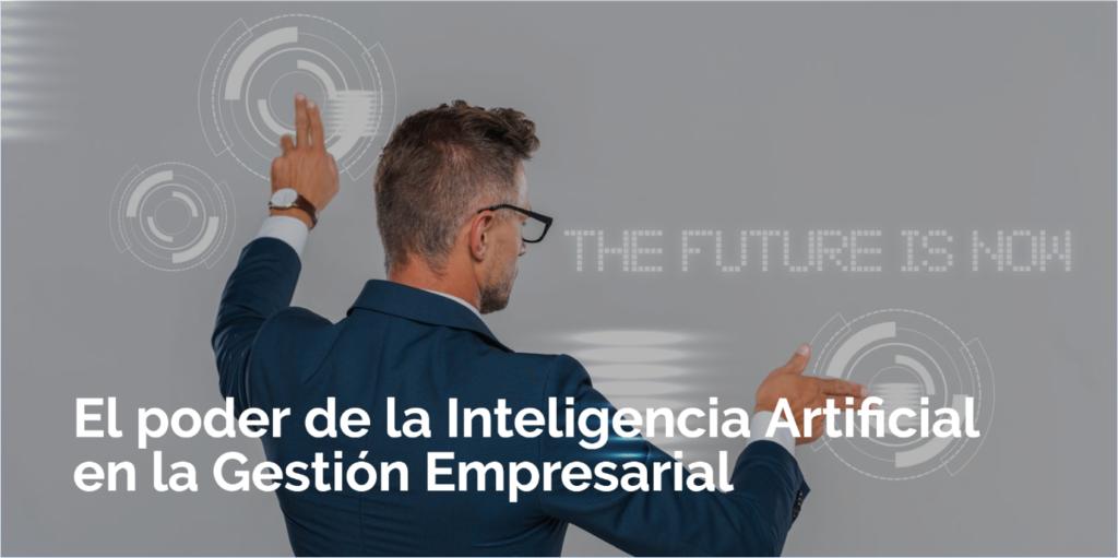El poder de la Inteligencia Artificial en la Gestión Empresarial