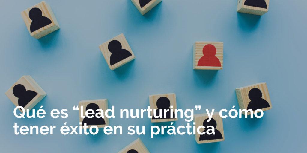 """Qué es """"lead nurturing"""" y cómo tener éxito en su práctica"""