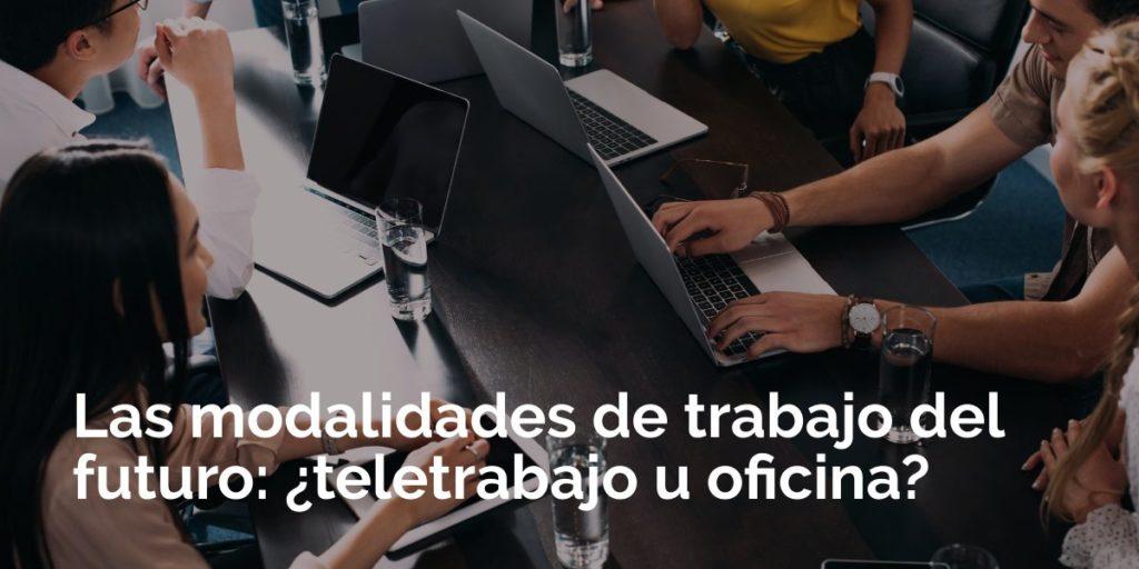 Las modalidades de trabajo del futuro: ¿teletrabajo u oficina?