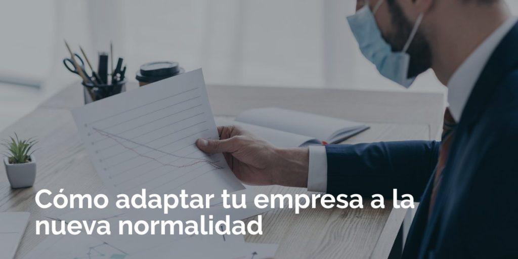 Cómo adaptar tu empresa a la nueva normalidad