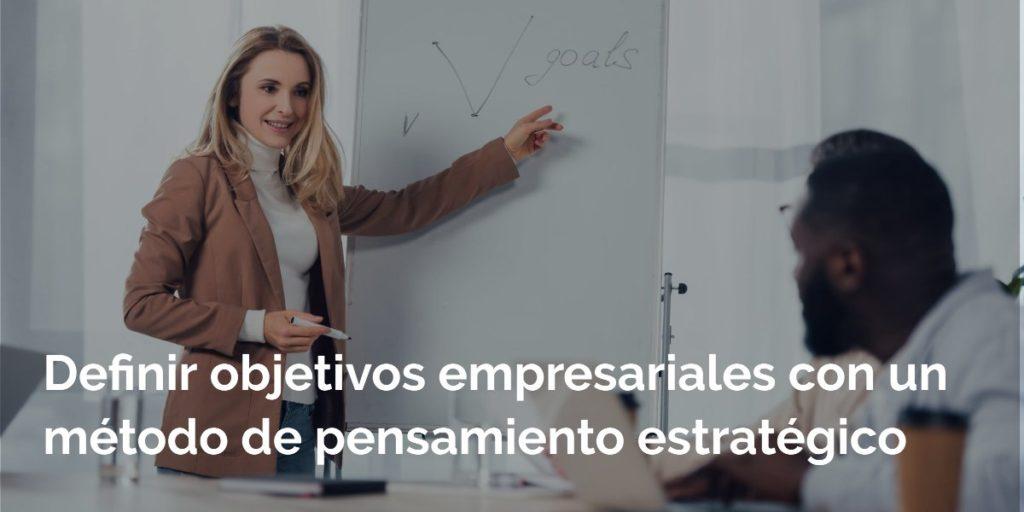 Definir objetivos empresariales: Un método de pensamiento estratégico