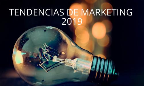 Tendencias de Marketing 2019