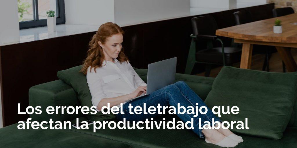 Los errores del teletrabajo que afectan la productividad laboral