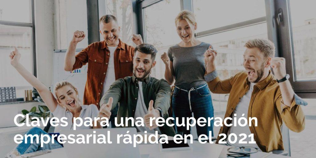 Claves para una recuperación empresarial rápida en el 2021