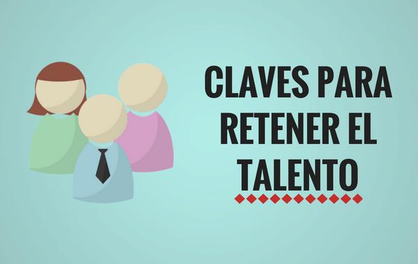 2 factores esenciales para retener talento y empleados