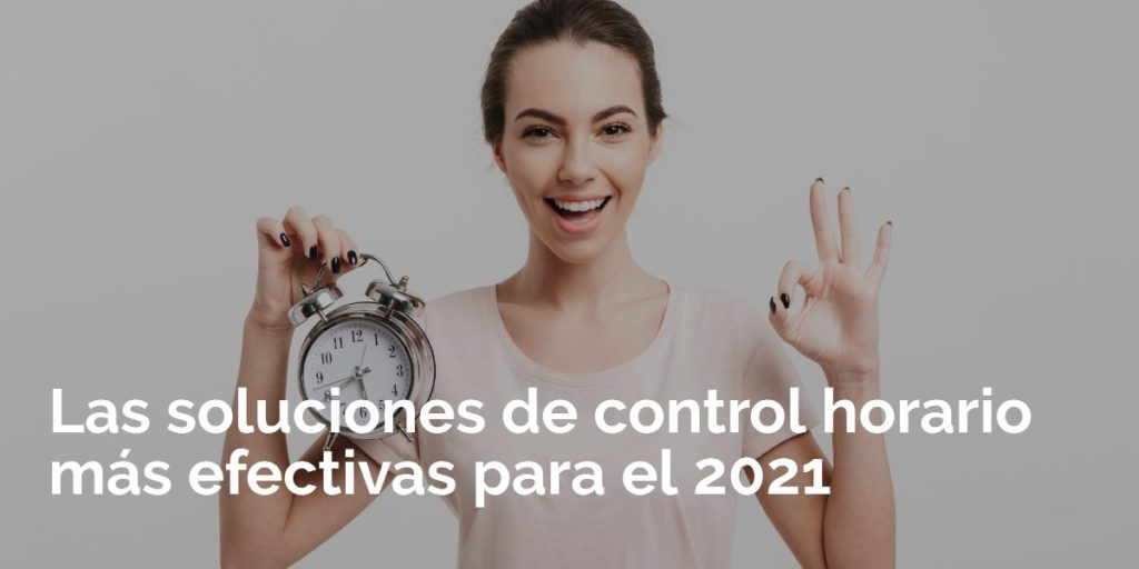 Las soluciones de control horario más efectivas para el 2021