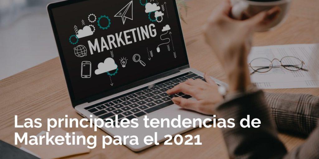 Las principales tendencias de marketing para 2021